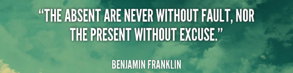 quote-Benjamin-Franklin-the-absent-are-never-without-fault-nor-2-235439